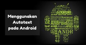 Menggunakan fitur Autotext pada Android